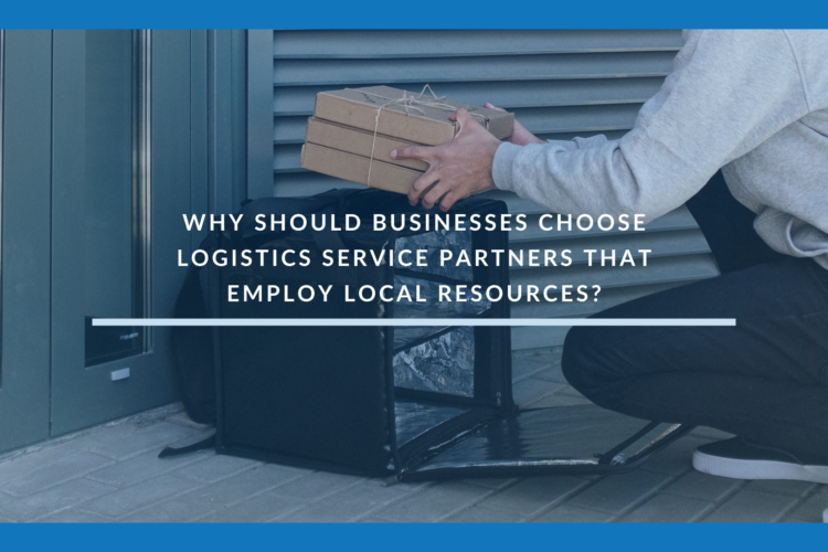 Why should businesses choose logistics service partners that employ local resources