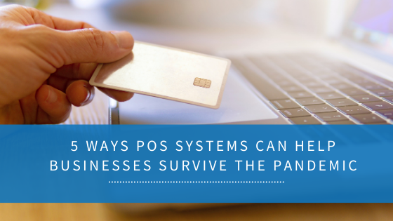5 ways POS systems can help businesses survive the Pandemic.
