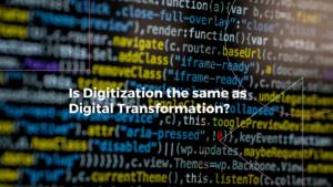 digitization and digital transformation