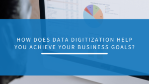 How does data digitization help you achieve your business goals?