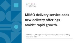 TraQiQ: Mimo delivery service adds new delivery offerings amidst rapid growth.