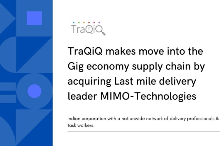TraQiQ makes move into the Gig economy supply chain by acquiring Last mile delivery leader MIMO-Technologies.