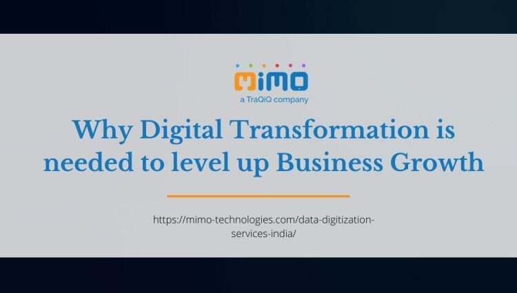 Why Digital Transformation is needed to level up Business Growth