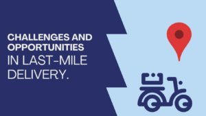 _Last-Mile delivery Challenges and Opportunities