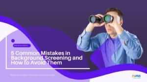 5 Common Mistakes in Background Screening and How to Avoid Them